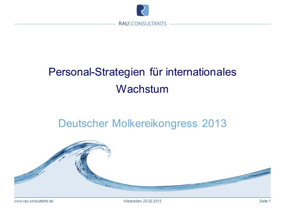 Personal-Strategien für internationales Wachstum Deutscher Molkereikongress 2013 Seite 1www.rau-consultants.deWiesbaden, 20.02.2013