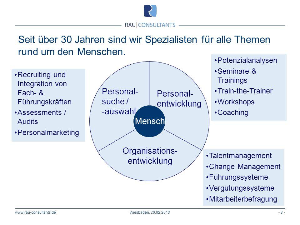www.rau-consultants.de Seit über 30 Jahren sind wir Spezialisten für alle Themen rund um den Menschen. - 3 -Wiesbaden, 20.02.2013 Recruiting und Integ