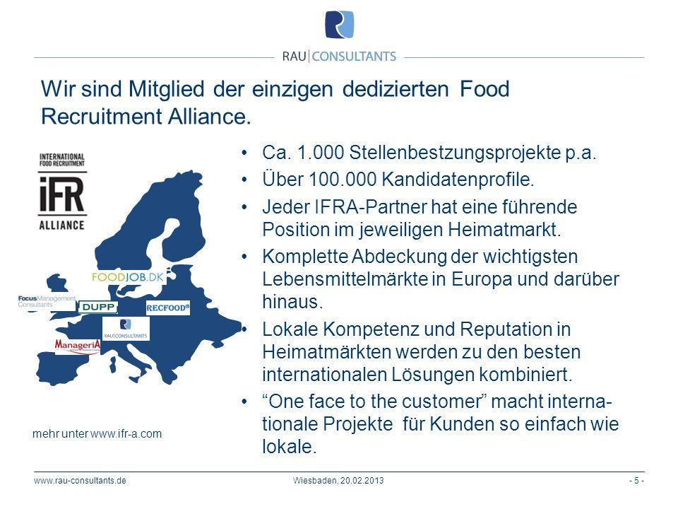 www.rau-consultants.de Wir sind Mitglied der einzigen dedizierten Food Recruitment Alliance. - 5 - Ca. 1.000 Stellenbestzungsprojekte p.a. Über 100.00