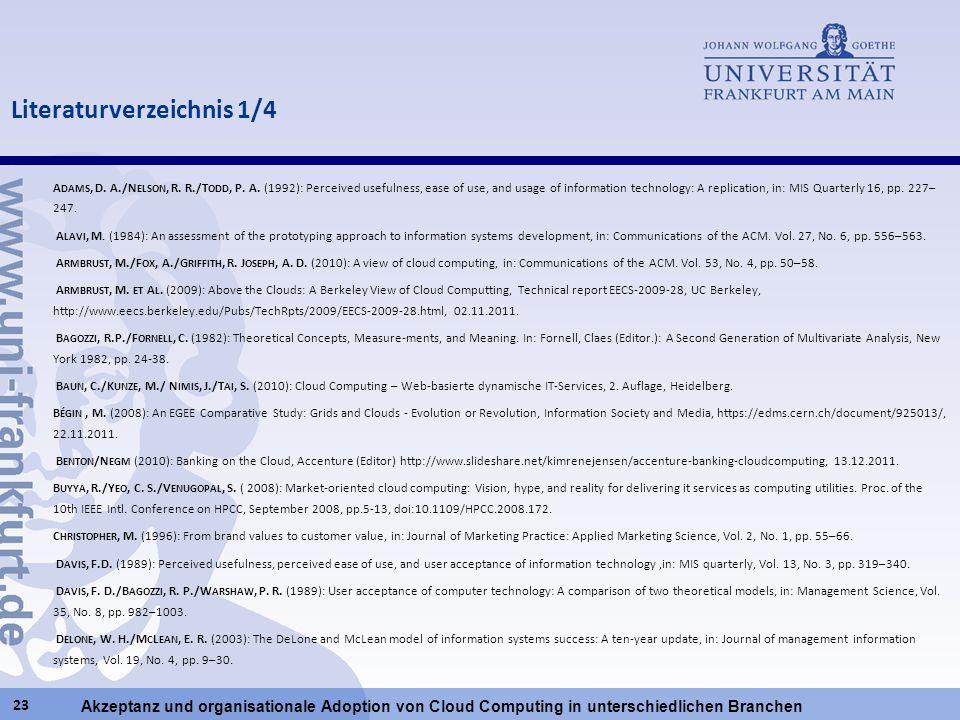 Akzeptanz und organisationale Adoption von Cloud Computing in unterschiedlichen Branchen Literaturverzeichnis 1/4 A DAMS, D. A./N ELSON, R. R./T ODD,