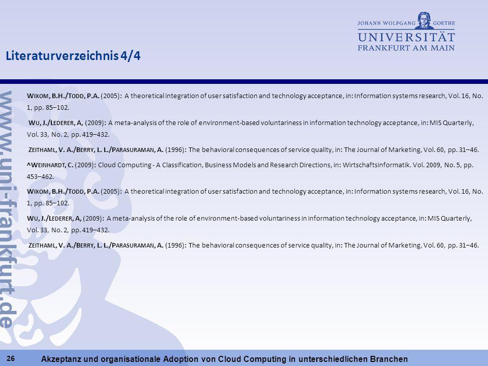 Akzeptanz und organisationale Adoption von Cloud Computing in unterschiedlichen Branchen W IXOM, B.H./T ODD, P.A. (2005): A theoretical integration of