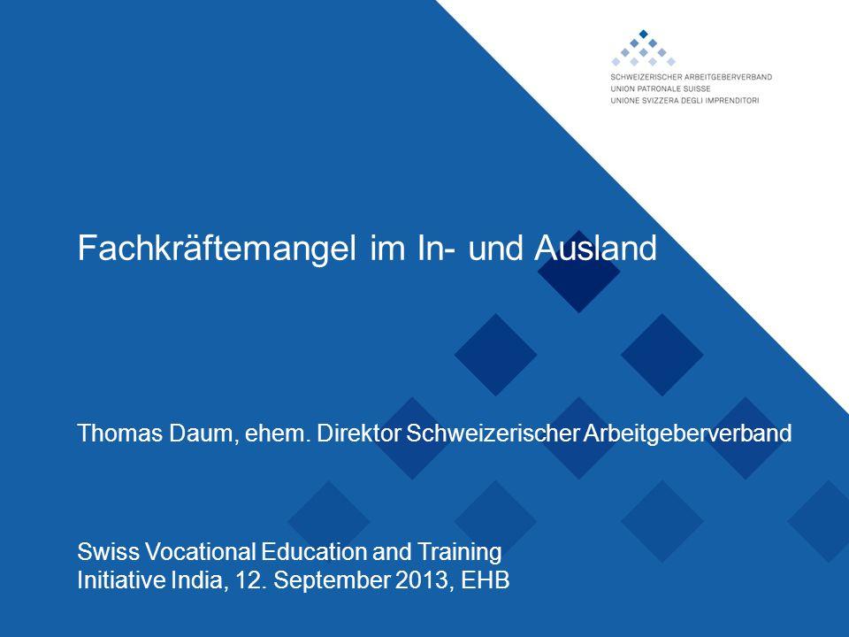 Schweizerischer Arbeitgeberverband, Fachkräftemangel im In- und Ausland Thomas Daum, ehem. Direktor Schweizerischer Arbeitgeberverband Swiss Vocationa
