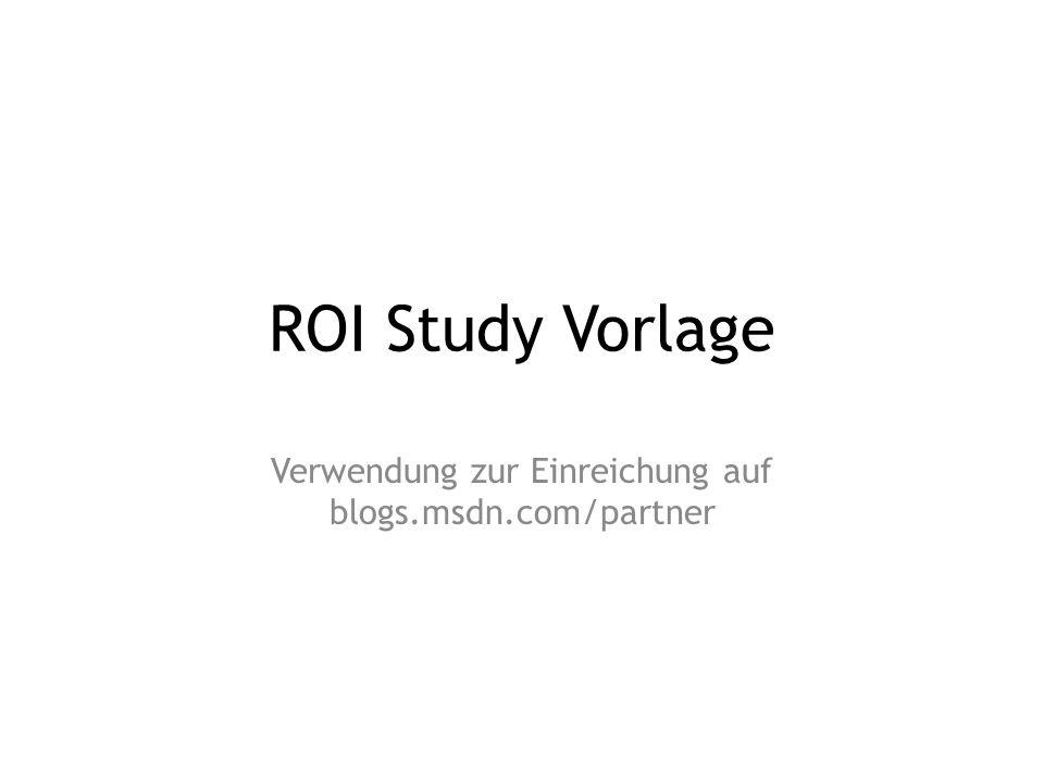 Übersicht Grundsätzliches Inhalt der ROI Study – Titel – Abstract und Autoren – Die Ausgangssituation – Die Investition – Der ROI – Der Ausblick – Appendix(Optional)
