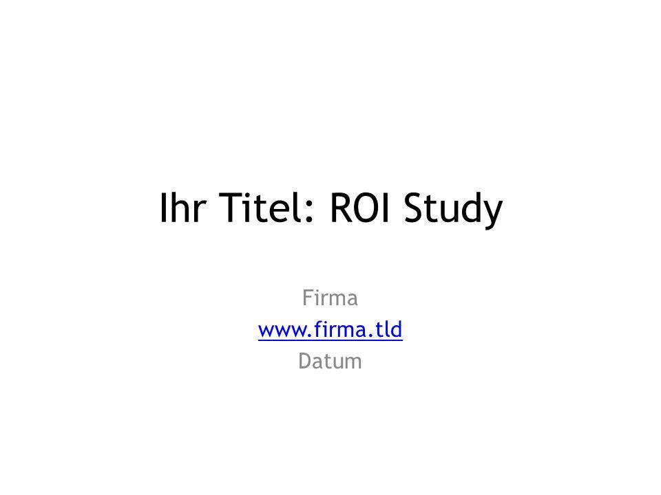 Abstract Der Abstract sollte kurz und griffig den Inhalt der ROI Study zusammenfassen.