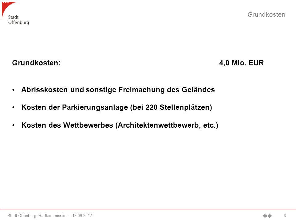 Stadt Offenburg, Badkommission – 18.09.2012 6 Grundkosten Grundkosten: 4,0 Mio.