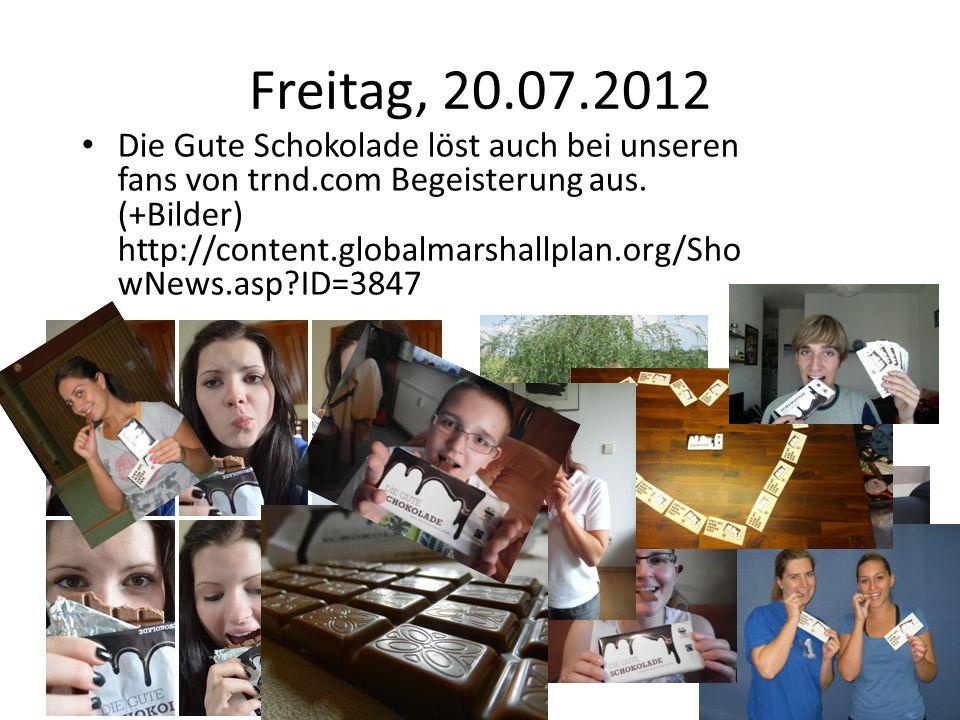 Freitag, 20.07.2012 Die Gute Schokolade löst auch bei unseren fans von trnd.com Begeisterung aus.