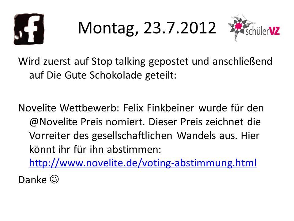 Montag, 23.7.2012 Wird zuerst auf Stop talking gepostet und anschließend auf Die Gute Schokolade geteilt: Novelite Wettbewerb: Felix Finkbeiner wurde für den @Novelite Preis nomiert.