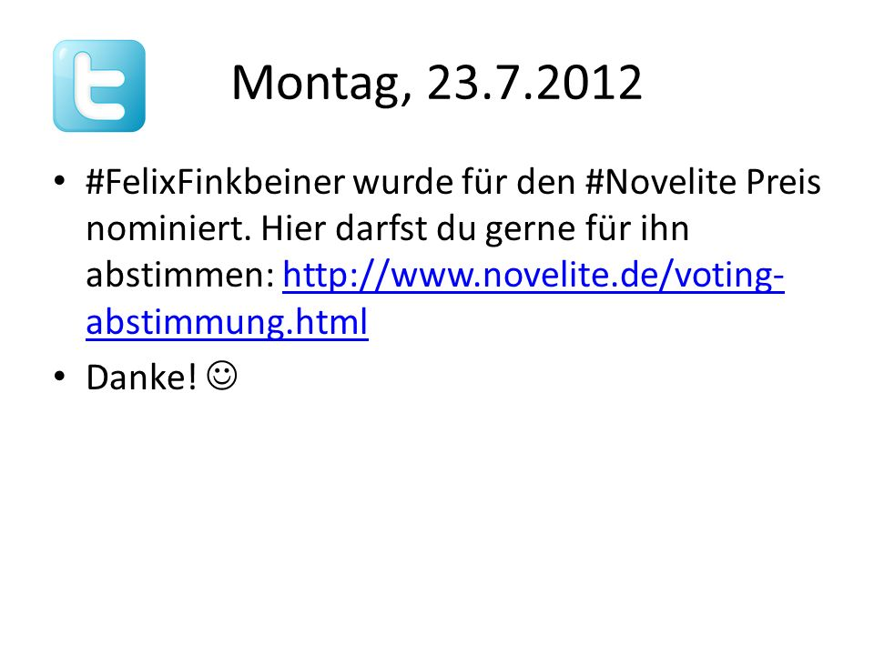 Montag, 23.7.2012 #FelixFinkbeiner wurde für den #Novelite Preis nominiert.
