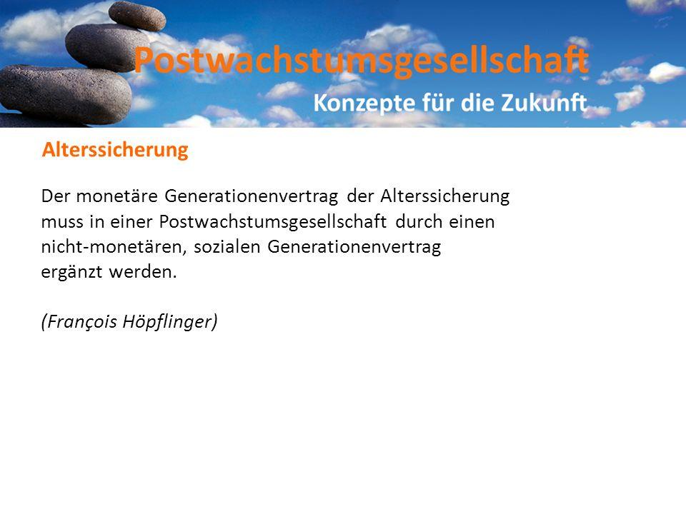 Der monetäre Generationenvertrag der Alterssicherung muss in einer Postwachstumsgesellschaft durch einen nicht-monetären, sozialen Generationenvertrag