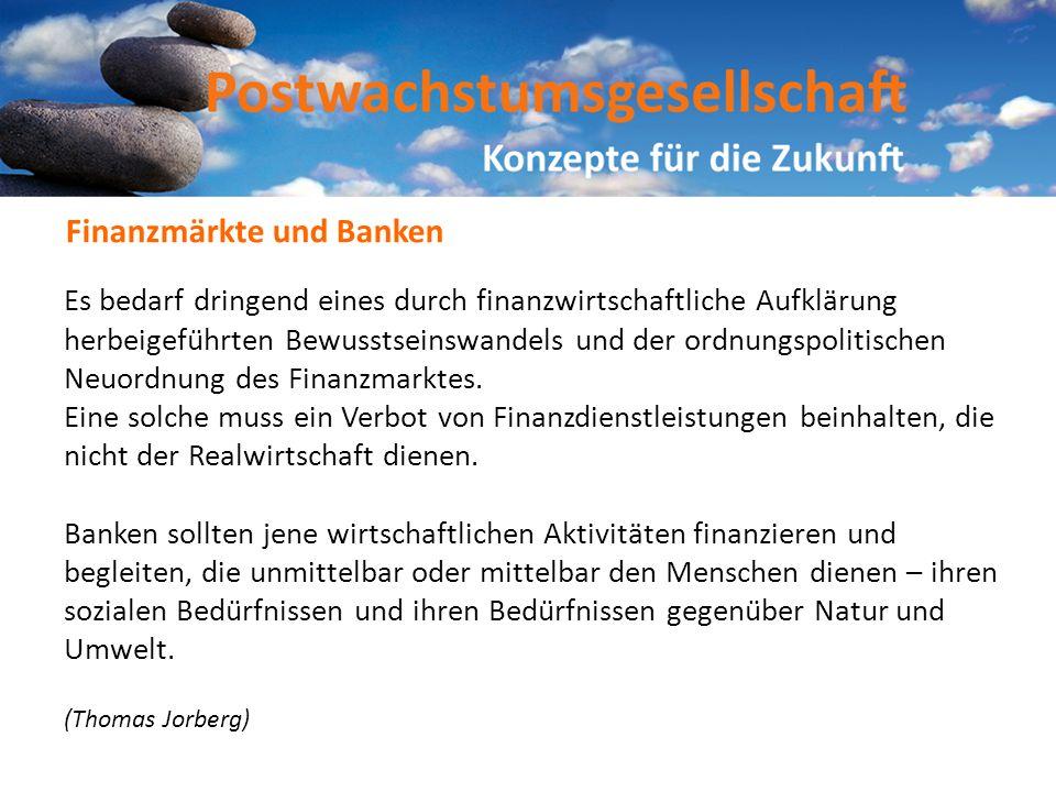 Es bedarf dringend eines durch finanzwirtschaftliche Aufklärung herbeigeführten Bewusstseinswandels und der ordnungspolitischen Neuordnung des Finanz