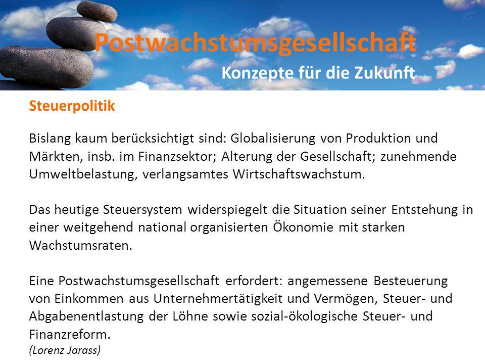 Bislang kaum berücksichtigt sind: Globalisierung von Produktion und Märkten, insb. im Finanzsektor; Alterung der Gesellschaft; zunehmende Umweltbelast