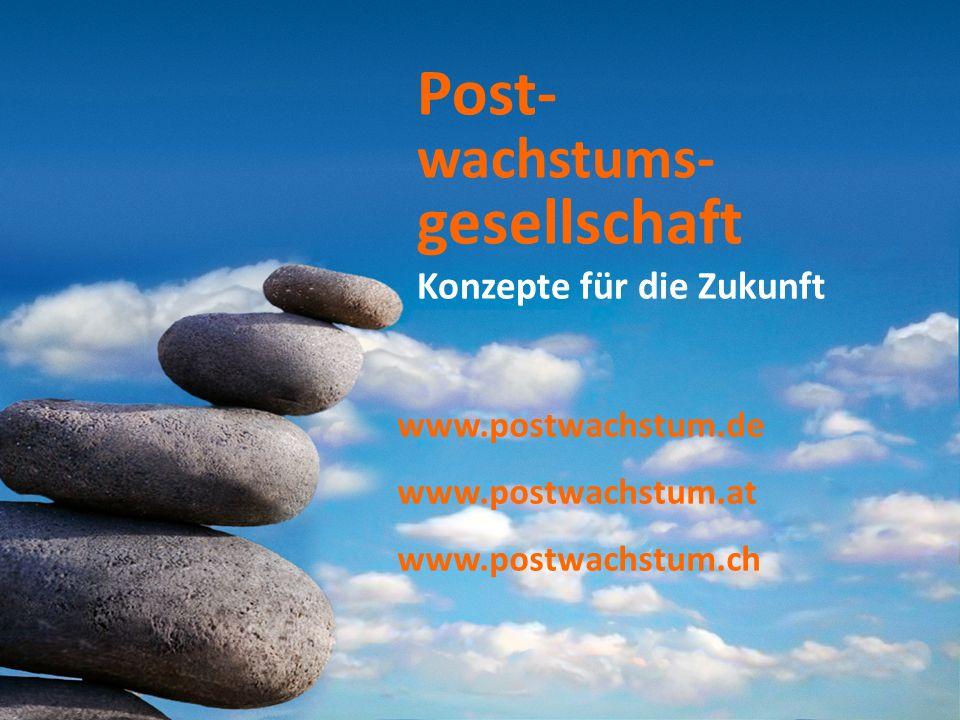 Post- wachstums- gesellschaft Konzepte für die Zukunft www.postwachstum.de www.postwachstum.at www.postwachstum.ch