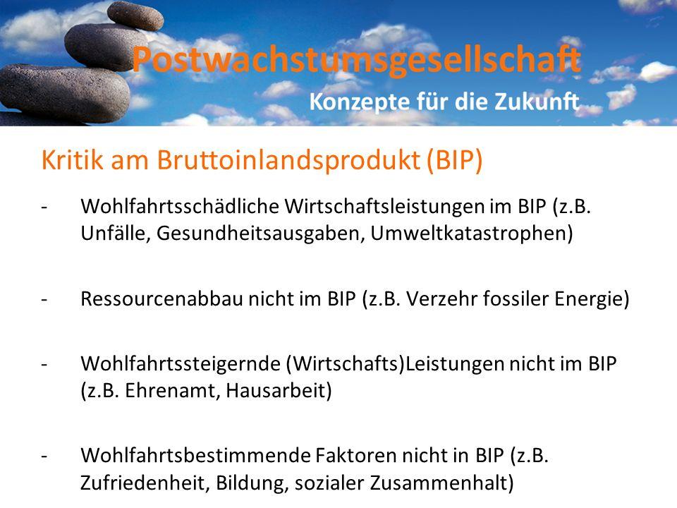 -Wohlfahrtsschädliche Wirtschaftsleistungen im BIP (z.B. Unfälle, Gesundheitsausgaben, Umweltkatastrophen) -Ressourcenabbau nicht im BIP (z.B. Verzehr