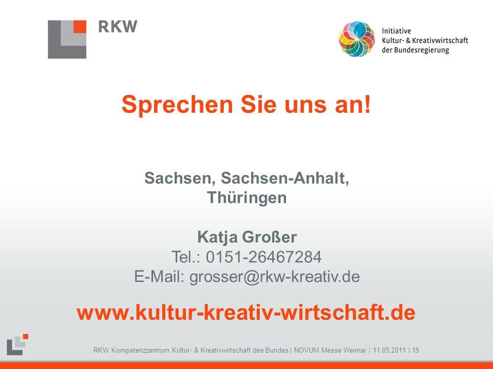 RKW Kompetenzzentrum Kultur- & Kreativwirtschaft des Bundes   NOVUM Messe Weimar   11.05.2011   15 Sprechen Sie uns an! www.kultur-kreativ-wirtschaft.