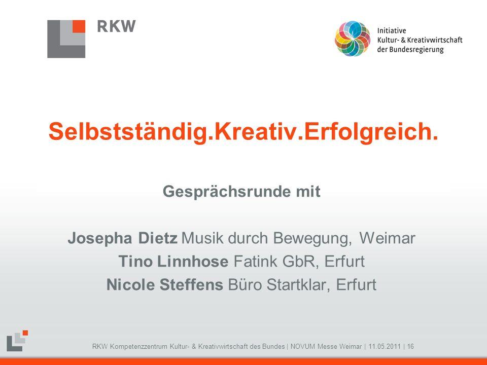 RKW Kompetenzzentrum Kultur- & Kreativwirtschaft des Bundes   NOVUM Messe Weimar   11.05.2011   16 Selbstständig.Kreativ.Erfolgreich. Gesprächsrunde m