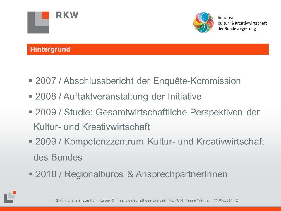 RKW Kompetenzzentrum Kultur- & Kreativwirtschaft des Bundes   NOVUM Messe Weimar   11.05.2011   2 2007 / Abschlussbericht der Enquête-Kommission 2008