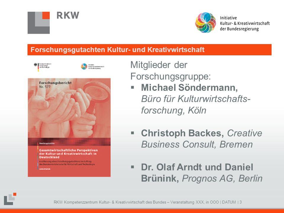 RKW Kompetenzzentrum Kultur- & Kreativwirtschaft des Bundes – Veranstaltung XXX, in OOO   DATUM   3 Mitglieder der Forschungsgruppe: Michael Sönderman