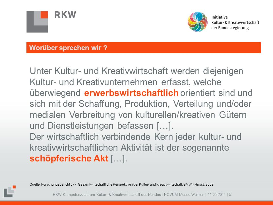 RKW Kompetenzzentrum Kultur- & Kreativwirtschaft des Bundes   NOVUM Messe Weimar   11.05.2011   5 Unter Kultur- und Kreativwirtschaft werden diejenige
