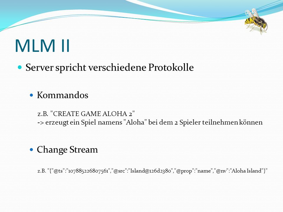 MLM III Gefragt ist: Client mit GUI und KI Muss mit Server kommunizieren Grafische Benutzeroberfläche Technologie egal Künstliche Intelligenz Steuert Volk