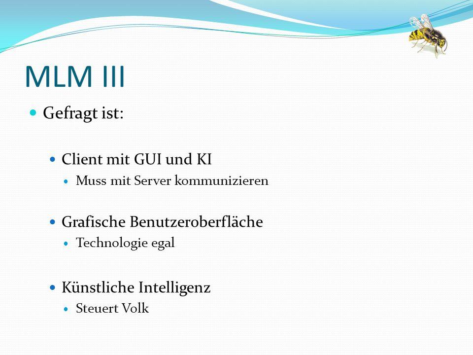 MLM III Gefragt ist: Client mit GUI und KI Muss mit Server kommunizieren Grafische Benutzeroberfläche Technologie egal Künstliche Intelligenz Steuert