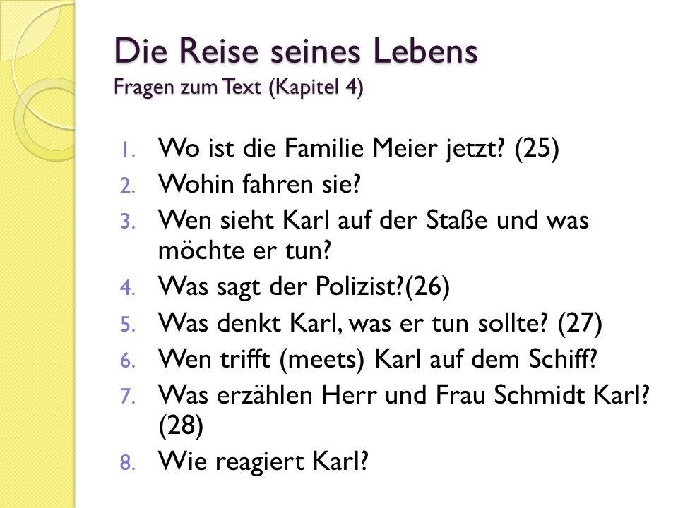 Die Reise seines Lebens Fragen zum Text (Kapitel 4) 1. Wo ist die Familie Meier jetzt? (25) 2. Wohin fahren sie? 3. Wen sieht Karl auf der Staße und w