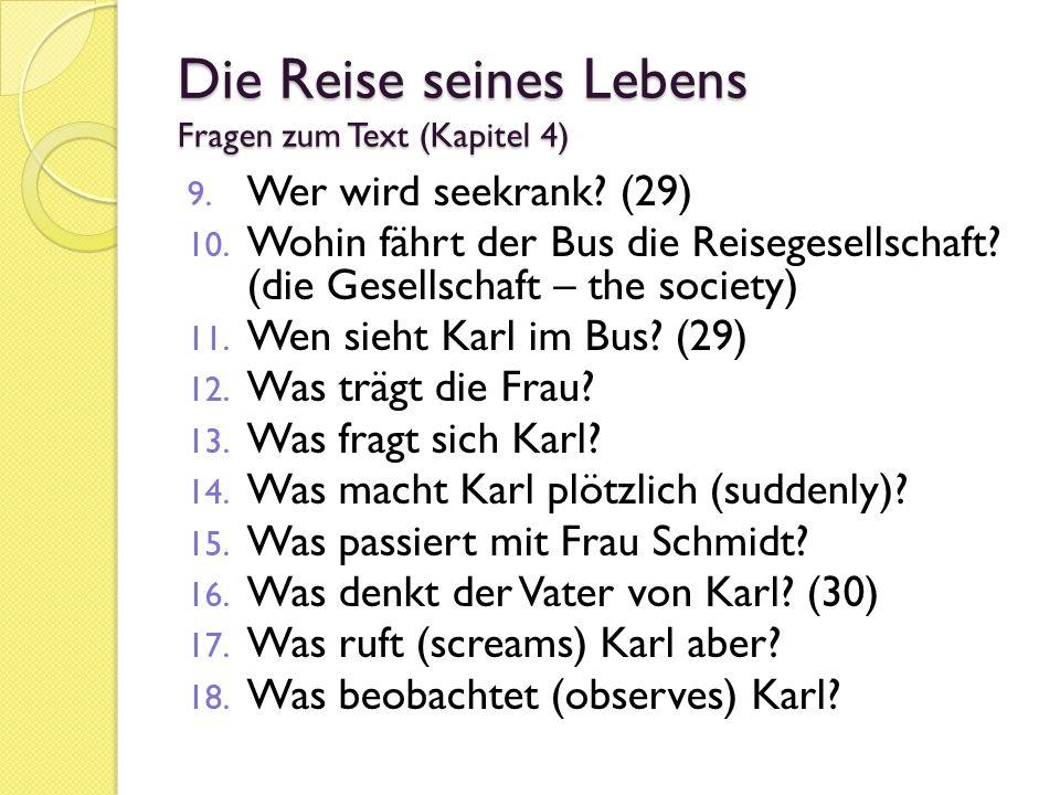 Die Reise seines Lebens Fragen zum Text (Kapitel 4) 9. Wer wird seekrank? (29) 10. Wohin fährt der Bus die Reisegesellschaft? (die Gesellschaft – the