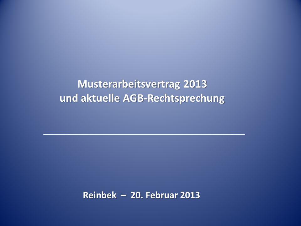 Musterarbeitsvertrag 2013 und aktuelle AGB-Rechtsprechung Reinbek – 20. Februar 2013