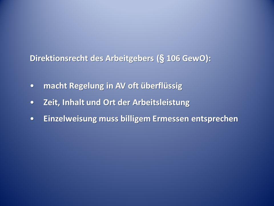 Direktionsrecht des Arbeitgebers (§ 106 GewO): macht Regelung in AV oft überflüssigmacht Regelung in AV oft überflüssig Zeit, Inhalt und Ort der Arbei