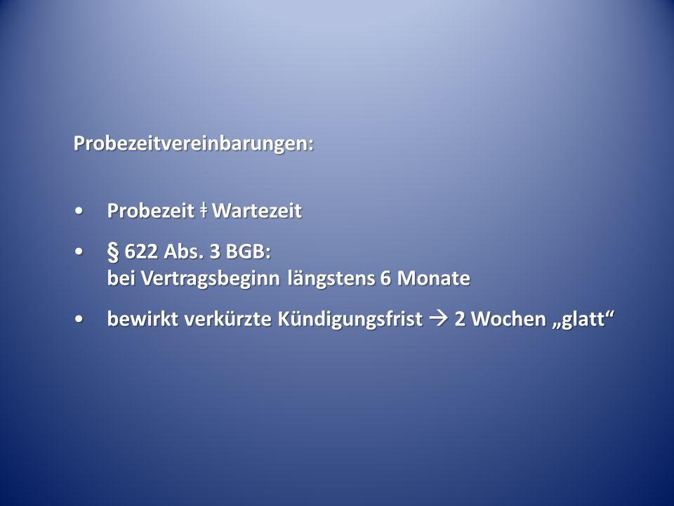 Probezeitvereinbarungen: Probezeit ǂ WartezeitProbezeit ǂ Wartezeit § 622 Abs. 3 BGB: bei Vertragsbeginn längstens 6 Monate§ 622 Abs. 3 BGB: bei Vertr