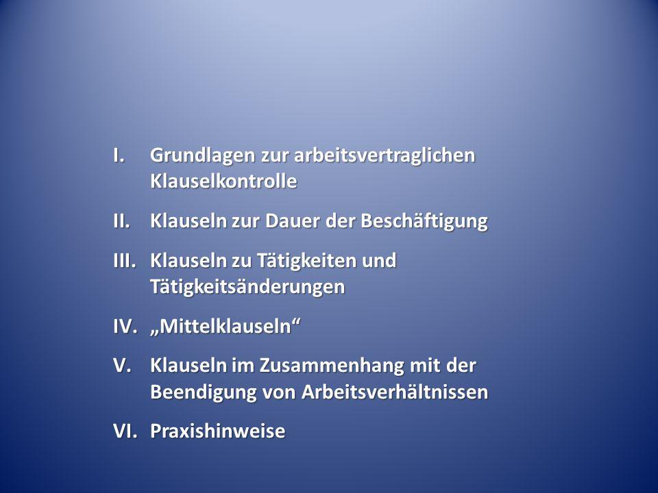I.Grundlagen zur arbeitsvertraglichen Klauselkontrolle II.Klauseln zur Dauer der Beschäftigung III.Klauseln zu Tätigkeiten und Tätigkeitsänderungen IV