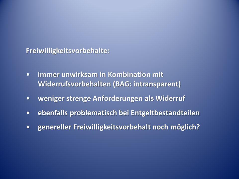 Freiwilligkeitsvorbehalte: immer unwirksam in Kombination mit Widerrufsvorbehalten (BAG: intransparent)immer unwirksam in Kombination mit Widerrufsvor