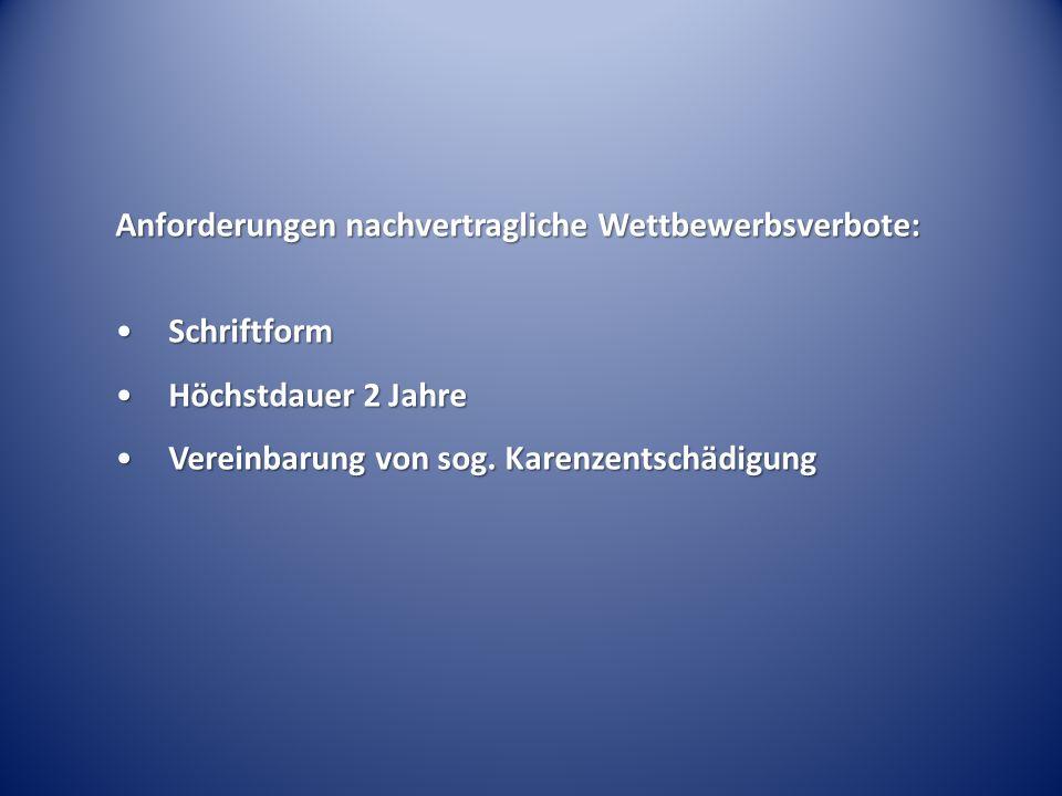 Anforderungen nachvertragliche Wettbewerbsverbote: SchriftformSchriftform Höchstdauer 2 JahreHöchstdauer 2 Jahre Vereinbarung von sog. Karenzentschädi