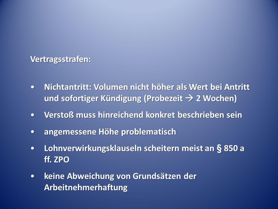 Vertragsstrafen: Nichtantritt: Volumen nicht höher als Wert bei Antritt und sofortiger Kündigung (Probezeit 2 Wochen)Nichtantritt: Volumen nicht höher