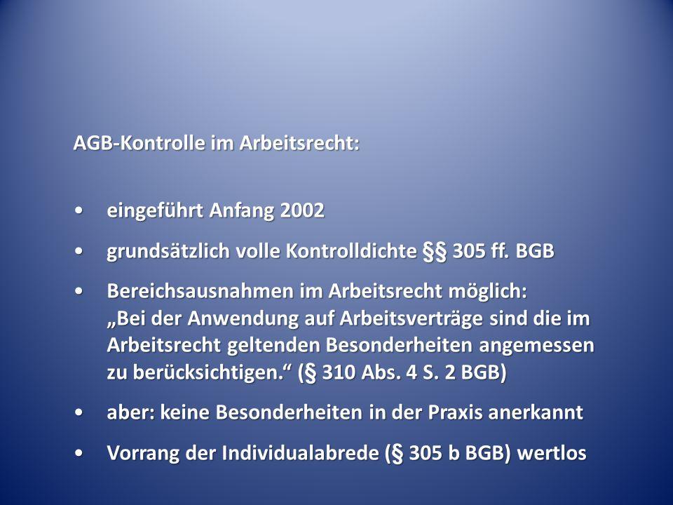 AGB-Kontrolle im Arbeitsrecht: eingeführt Anfang 2002eingeführt Anfang 2002 grundsätzlich volle Kontrolldichte §§ 305 ff. BGBgrundsätzlich volle Kontr