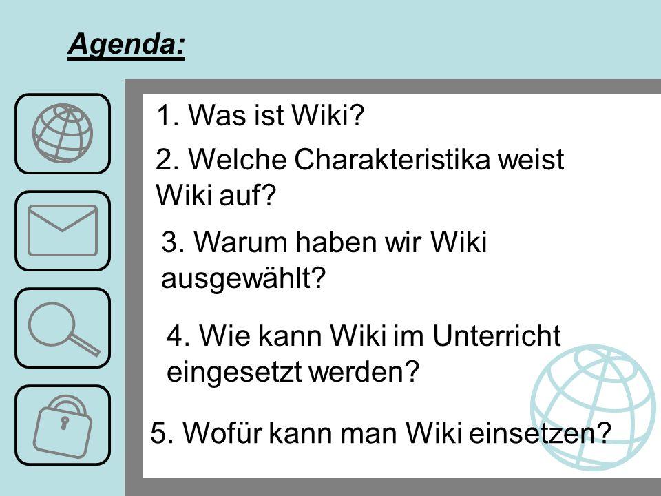 Agenda: 1. Was ist Wiki. 2. Welche Charakteristika weist Wiki auf.