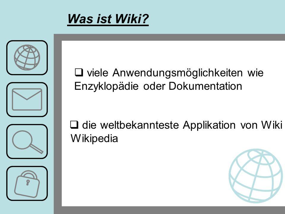 viele Anwendungsmöglichkeiten wie Enzyklopädie oder Dokumentation die weltbekannteste Applikation von Wiki ist Wikipedia Was ist Wiki?