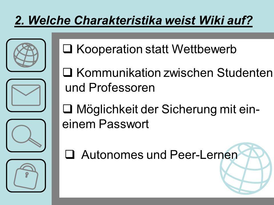 Kooperation statt Wettbewerb Kommunikation zwischen Studenten und Professoren Möglichkeit der Sicherung mit ein- einem Passwort Autonomes und Peer-Lernen 2.