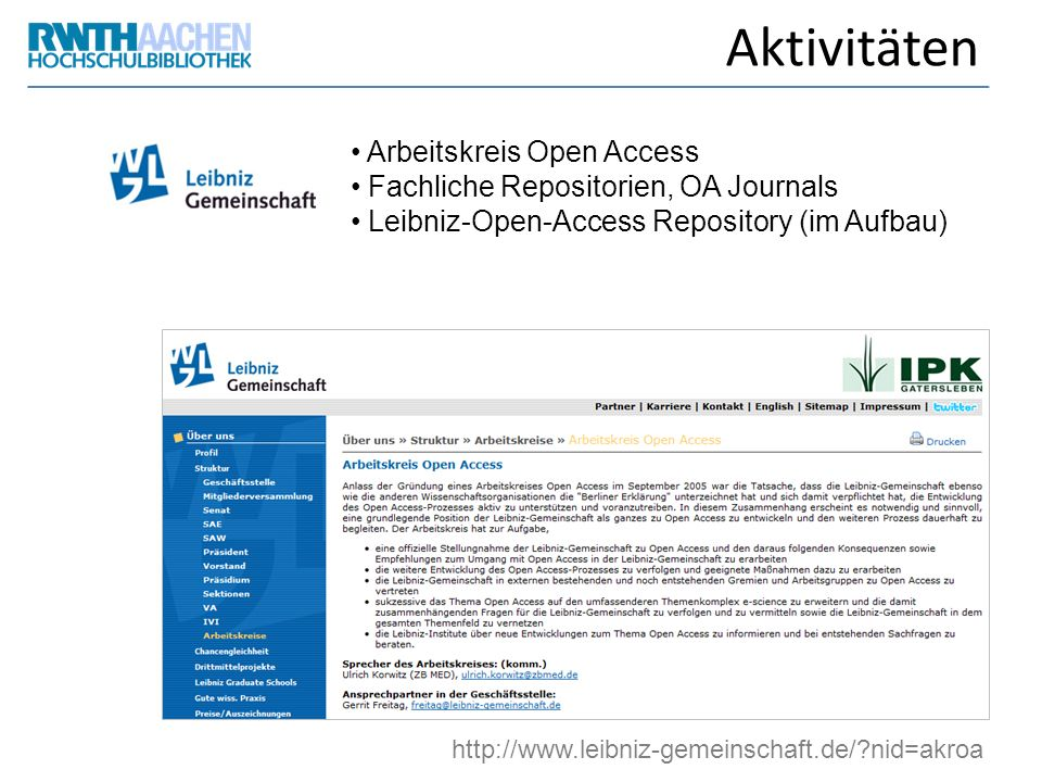 Aktivitäten Arbeitskreis Open Access Fachliche Repositorien, OA Journals Leibniz-Open-Access Repository (im Aufbau) http://www.leibniz-gemeinschaft.de