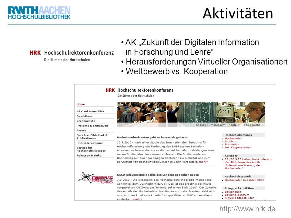 Aktivitäten http://www.hrk.de AK Zukunft der Digitalen Information in Forschung und Lehre Herausforderungen Virtueller Organisationen Wettbewerb vs. K