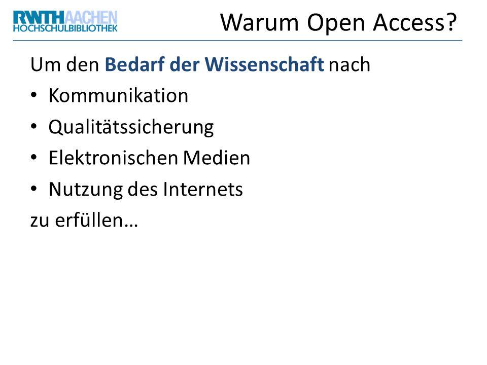 Warum Open Access? Um den Bedarf der Wissenschaft nach Kommunikation Qualitätssicherung Elektronischen Medien Nutzung des Internets zu erfüllen…