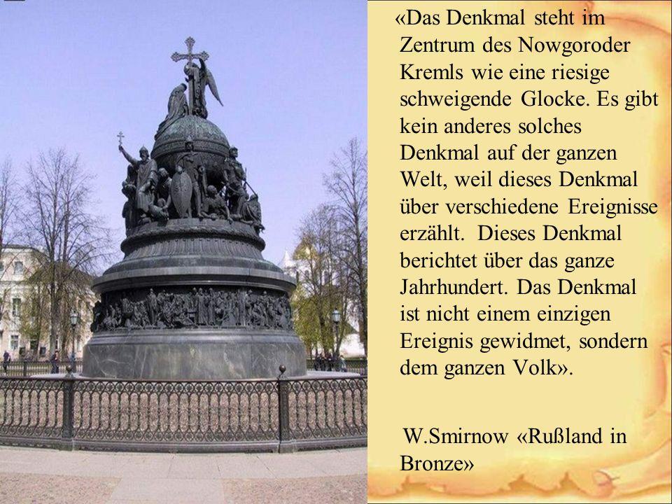 «Das Denkmal steht im Zentrum des Nowgoroder Kremls wie eine riesige schweigende Glocke. Es gibt kein anderes solches Denkmal auf der ganzen Welt, wei