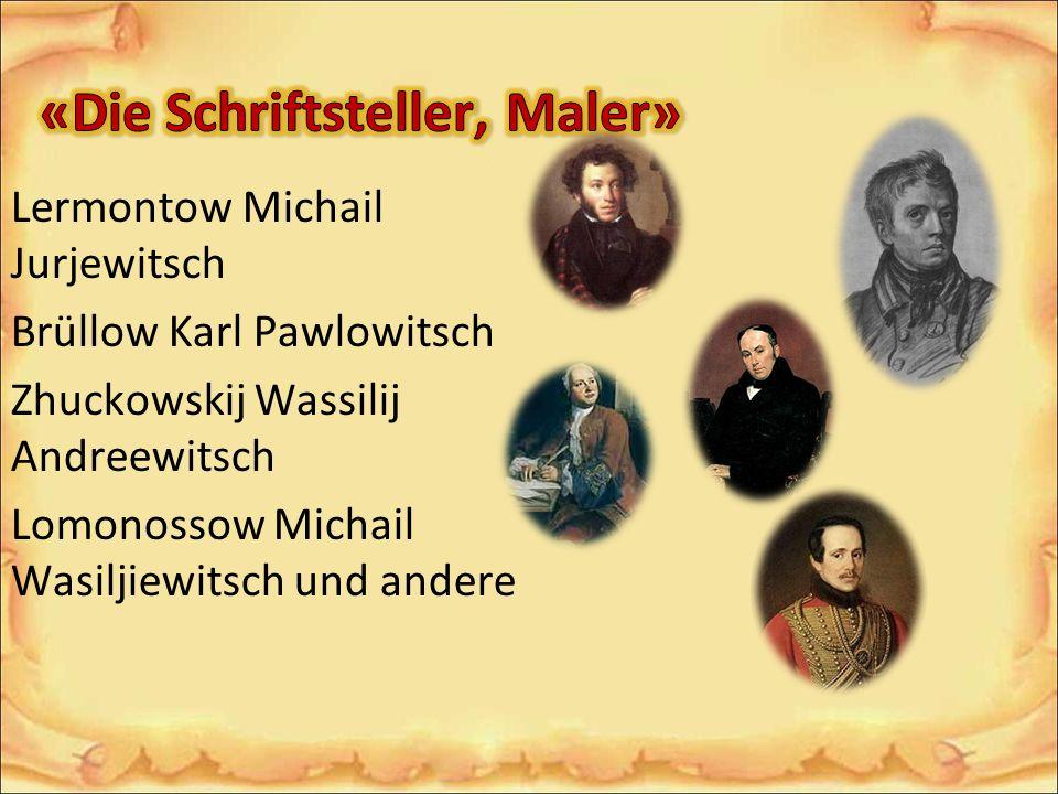 Lermontow Michail Jurjewitsch Brüllow Karl Pawlowitsch Zhuckowskij Wassilij Andreewitsch Lomonossow Michail Wasiljiewitsch und andere