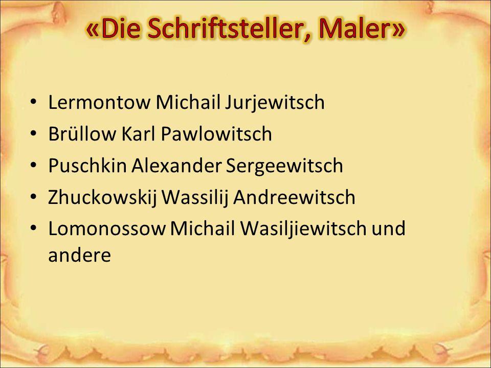 Lermontow Michail Jurjewitsch Brüllow Karl Pawlowitsch Puschkin Alexander Sergeewitsch Zhuckowskij Wassilij Andreewitsch Lomonossow Michail Wasiljiewi