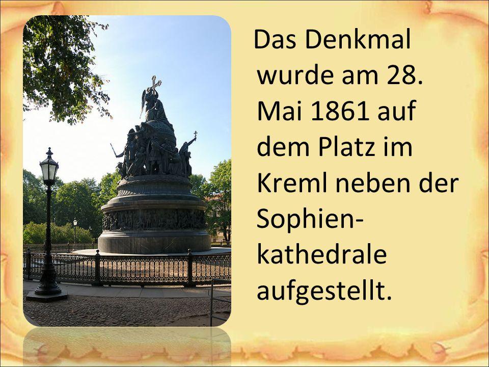 Das Denkmal wurde am 28. Mai 1861 auf dem Platz im Kreml neben der Sophien- kathedrale aufgestellt.