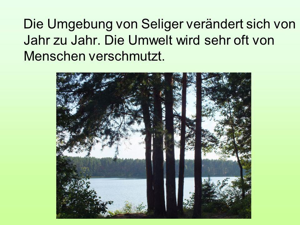Die Umgebung von Seliger verändert sich von Jahr zu Jahr. Die Umwelt wird sehr oft von Menschen verschmutzt.
