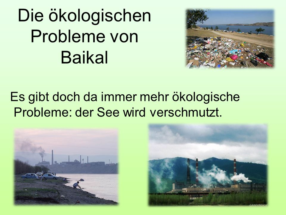 Die ökologischen Probleme von Baikal Es gibt doch da immer mehr ökologische Probleme: der See wird verschmutzt.