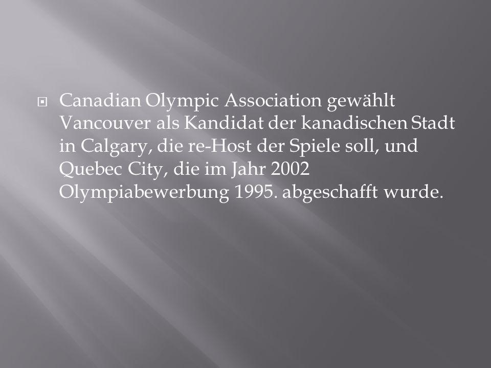 Canadian Olympic Association gewählt Vancouver als Kandidat der kanadischen Stadt in Calgary, die re-Host der Spiele soll, und Quebec City, die im Jahr 2002 Olympiabewerbung 1995.