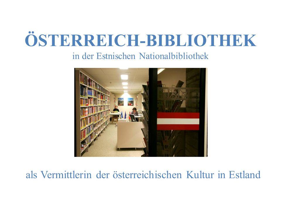 als Vermittlerin der österreichischen Kultur in Estland ÖSTERREICH-BIBLIOTHEK in der Estnischen Nationalbibliothek