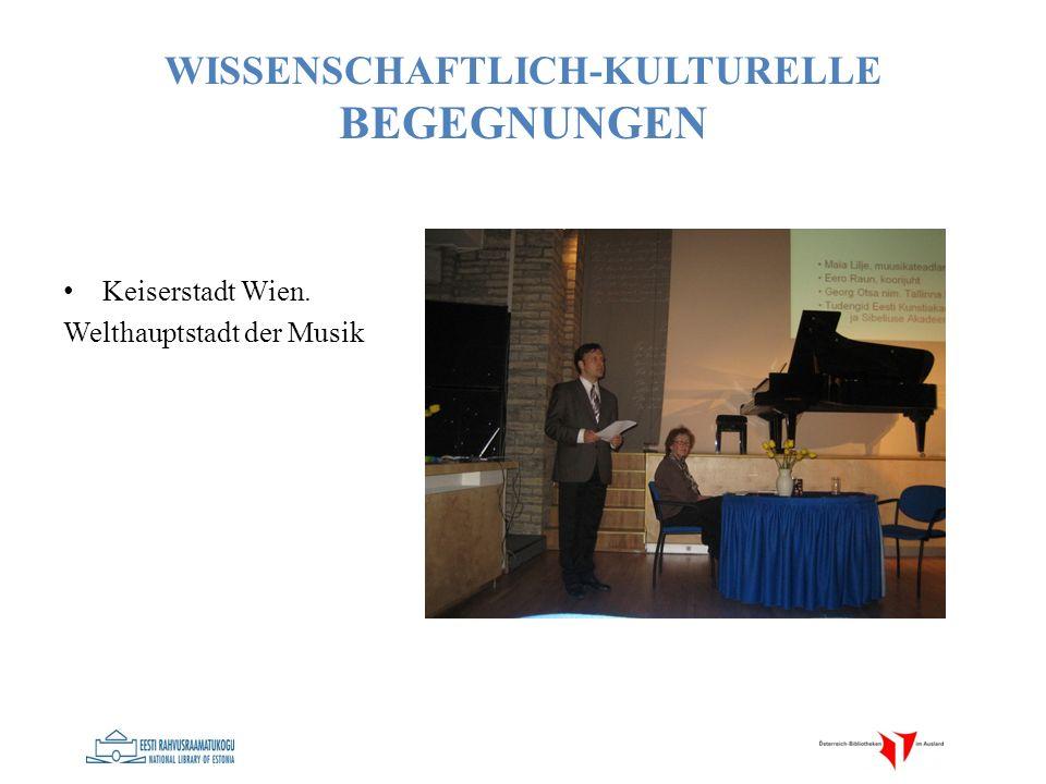 WISSENSCHAFTLICH-KULTURELLE BEGEGNUNGEN Keiserstadt Wien. Welthauptstadt der Musik