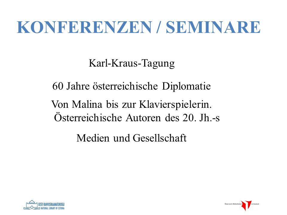 KONFERENZEN / SEMINARE Karl-Kraus-Tagung 60 Jahre österreichische Diplomatie Von Malina bis zur Klavierspielerin. Österreichische Autoren des 20. Jh.-